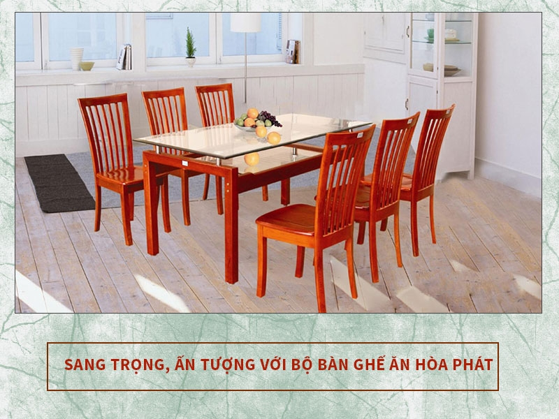 Sang trọng, ấn tượng với bộ bàn ghế ăn Hòa Phát