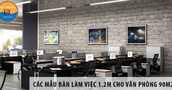 Các mẫu bàn làm việc 1.2m cho văn phòng diện tích 90m2